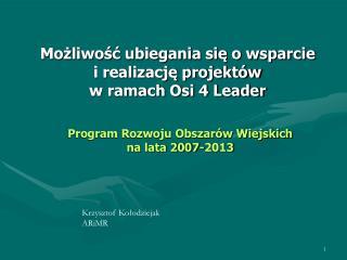 Możliwość ubiegania się o wsparcie  i realizację projektów  w ramach Osi 4 Leader