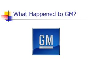 What Happened to GM?