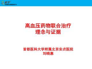 高血压药物联合治疗 理念与证据 首都医科大学附属北京安贞医院 刘晓惠