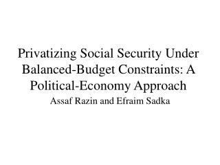 Privatizing Social Security Under Balanced-Budget Constraints: A Political-Economy Approach