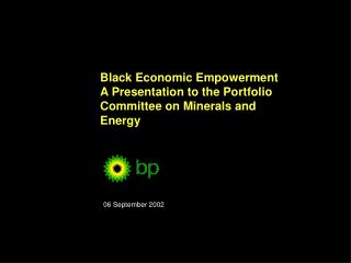Black Economic Empowerment  A Presentation to the Portfolio Committee on Minerals and Energy