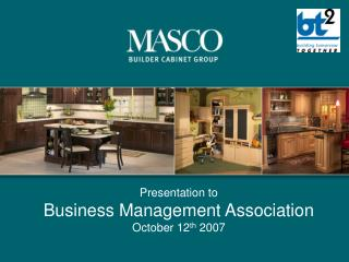 Presentation to  Business Management Association October 12 th  2007