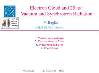 Electron Cloud and 25 ns : Vacuum and Synchrotron Radiation