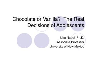 Chocolate or Vanilla?  The Real Decisions of Adolescents