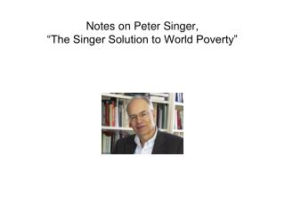 "Notes on Peter Singer,  ""The Singer Solution to World Poverty"""