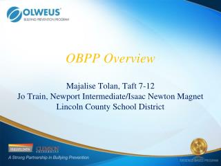 OBPP Overview Majalise Tolan, Taft 7-12  Jo Train, Newport Intermediate/Isaac Newton Magnet