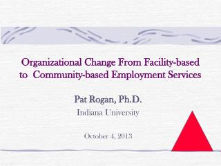 Organizational Change From Facility-based to  Community-based Employment Services