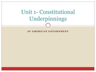Unit 1- Constitutional Underpinnings