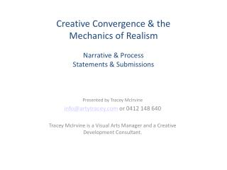 Creative Convergence & the  Mechanics of Realism Narrative & Process Statements & Submissions