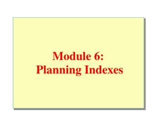 Module 6:  Planning Indexes