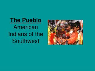 The Pueblo  American Indians of the Southwest