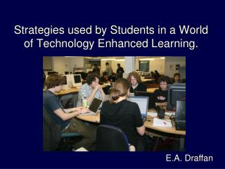 Strategies used by Students in a World of Technology Enhanced Learning.