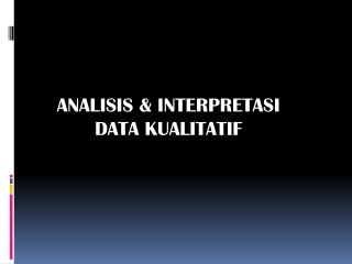 ANALISIS & INTERPRETASI DATA KUALITATIF