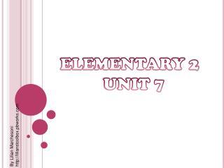ELEMENTARY 2 UNIT 7