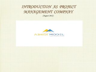 INTRODUCTION  AS  PROJECT  MANAGEMENT  COMPNAY  (August 2012)