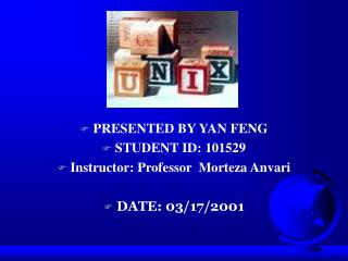 PRESENTED BY YAN FENG STUDENT ID: 101529 Instructor: Professor  Morteza Anvari DATE: 03/17/2001