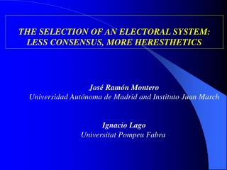 THE SELECTION OF AN ELECTORAL SYSTEM: LESS CONSENSUS, MORE HERESTHETICS