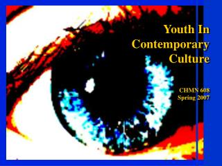 Youth In  Contemporary  Culture CHMN 608 Spring 2007