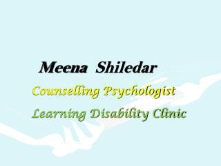 Meena Shiledar      Counselling  Psychologist   Learning Disability Clinic