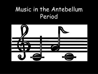 Music in the Antebellum Period