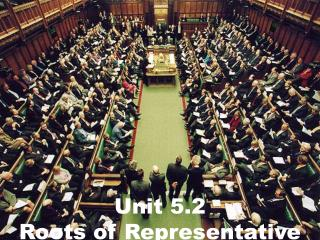 Unit 5.2 Roots of Representative  Government