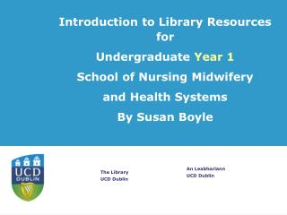 Introduction to Library Resources for  Undergraduate  Year 1 School of Nursing Midwifery