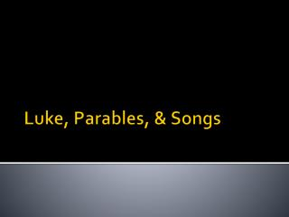Luke, Parables, & Songs