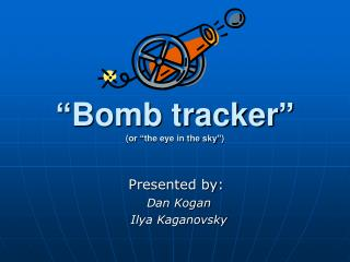 """""""Bomb tracker"""" (or """"the eye in the sky"""")"""