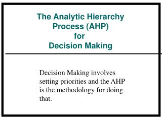 The Analytic Hierarchy Process (AHP) for  Decision Making