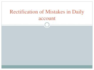 Rectification of Mistakes in Daily account