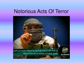 Notorious Acts Of Terror