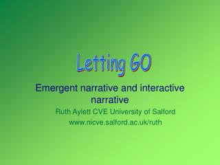 Emergent narrative and interactive narrative Ruth Aylett CVE University of Salford