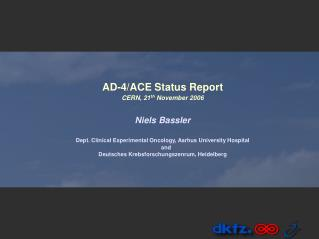 AD-4/ACE Status Report CERN, 21 th  November 2006 Niels Bassler