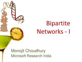 Bipartite Networks - I