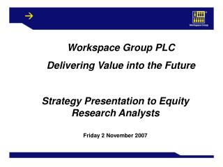 Workspace Group PLC  Delivering Value into the Future