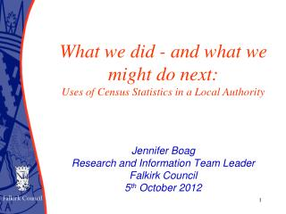 What we did - and what we might do next: Uses of Census Statistics in a Local Authority