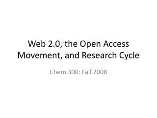 Web 2.0, the Open Access Movement, and Research Cycle