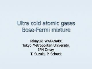 Ultra cold atomic gases Bose-Fermi mixture