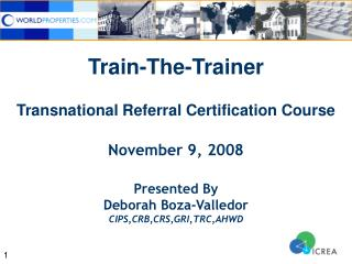 Train-The-Trainer Transnational Referral Certification Course November 9, 2008 Presented By
