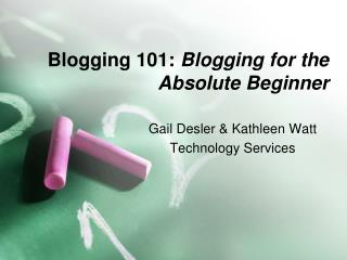 Blogging 101:  Blogging for the Absolute Beginner