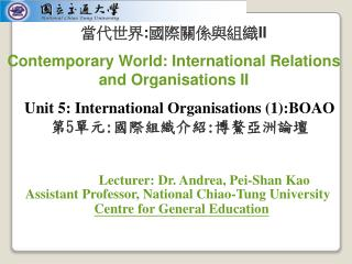 Lecturer: Dr. Andrea, Pei-Shan Kao Assistant Professor, National Chiao-Tung University