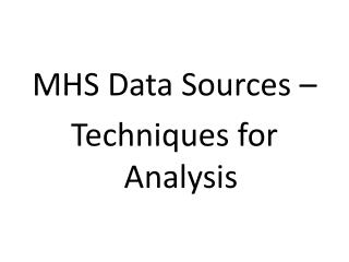 MHS Data Sources –  Techniques for Analysis