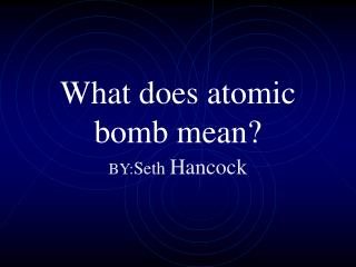 What does atomic bomb mean?