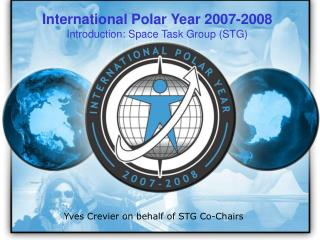 International Polar Year 2007-2008 Introduction: Space Task Group (STG)