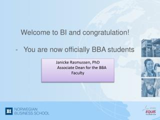 Welcome to BI and congratulation! - 	You are now officially BBA students