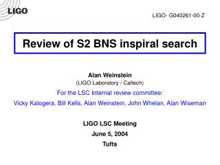 Review of S2 BNS inspiral search Alan Weinstein (LIGO Laboratory / Caltech)