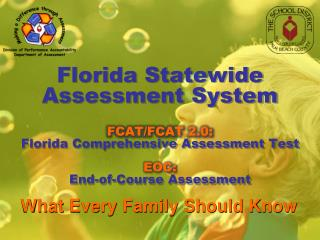 F lorida Statewide  Assessment System FCAT/FCAT 2.0:  Florida Comprehensive Assessment Test EOC: End-of-Course Assessmen
