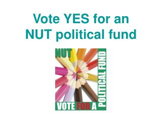 Vote YES for an  NUT political fund
