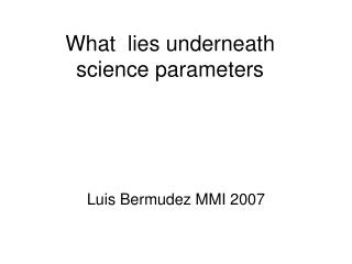 What  lies underneath  science parameters