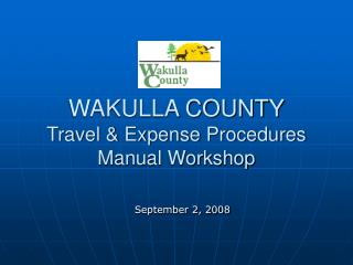 WAKULLA COUNTY Travel & Expense Procedures Manual Workshop